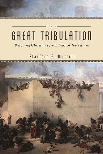 The Great Tribulation: Rescuing Christians from Fear of the Future