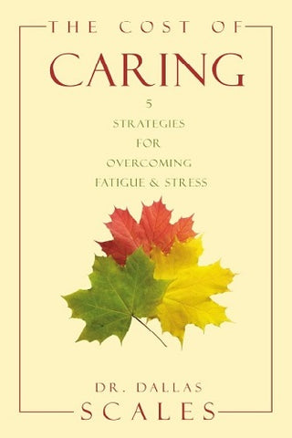 The Cost of Caring: 5 Strategies for Overcoming Stress and Fatigue