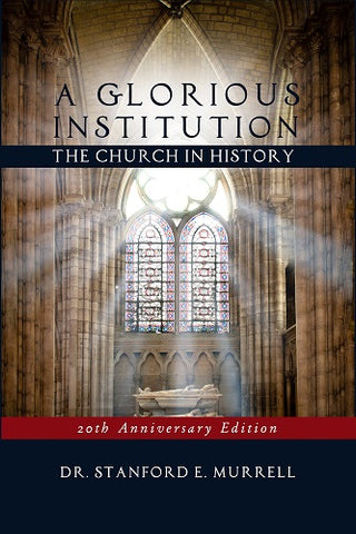A Glorious Institution: The Church in History (Revised and Updated)