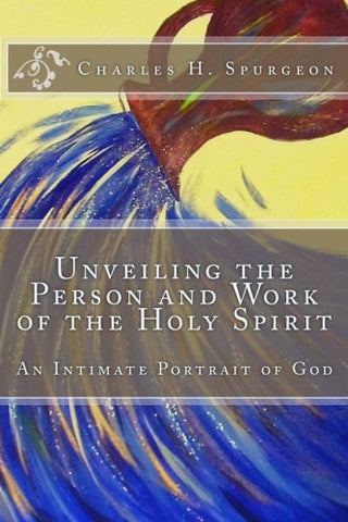 Unveiling the Person and Work of the Holy Spirit: An Intimate Portrait of God