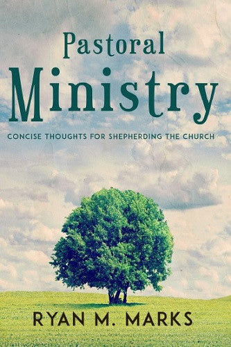 Pastoral Ministry: Concise Thoughts for Shepherding the Church