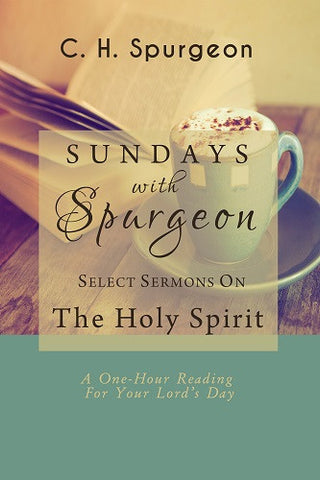 Sundays With Spurgeon: Select Sermons On The Holy Spirit: A One-Hour Reading for Your Lord's Day