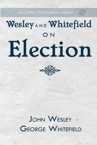 Wesley and Whitefield on Election