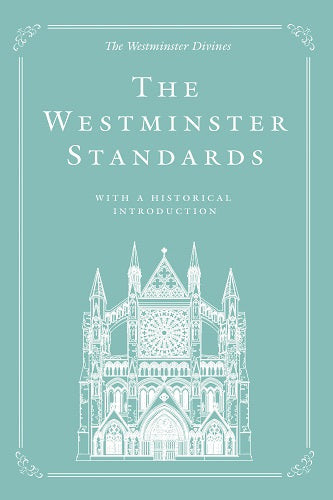 The Westminster Standards: With a Historical Introduction