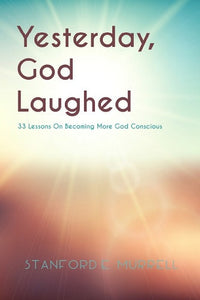 Yesterday, God Laughed: 33 Lessons on Becoming More God-Conscious