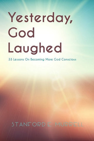 Yesterday, God Laughed: 33 Lessons on Becoming More God Conscious