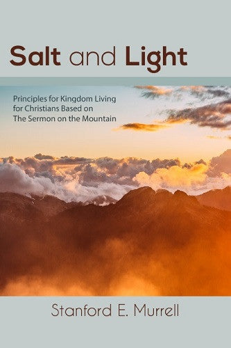 Salt and Light: Principles for Kingdom Living for Christians Based on The Sermon on the Mount