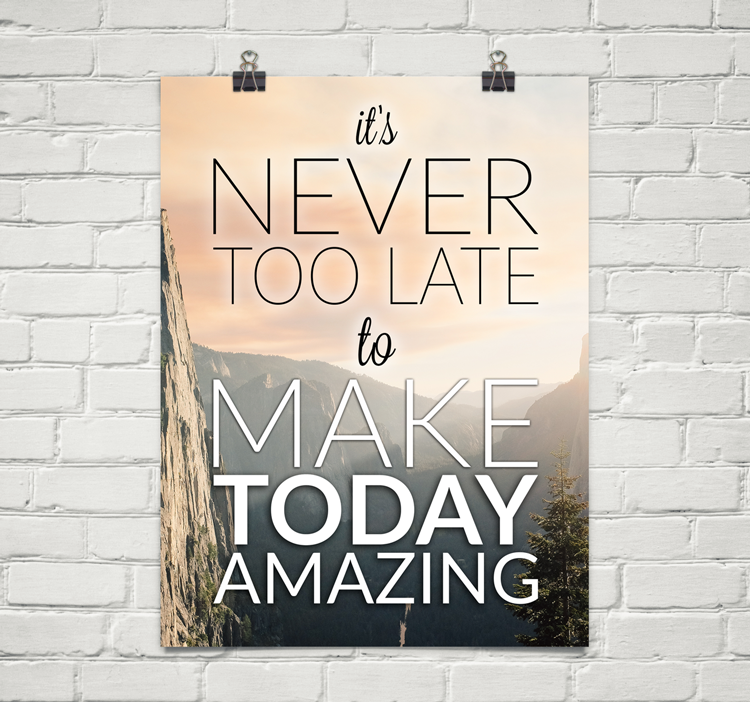 "18 X 24"" Poster - It's Never Too Late to Make Today Amazing"