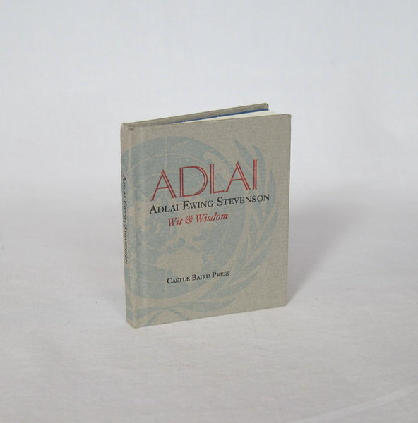 Adlai: The Wit and Wisdom of Adlai Ewing Stevenson