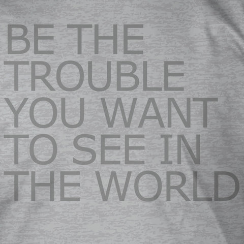 Be The Trouble