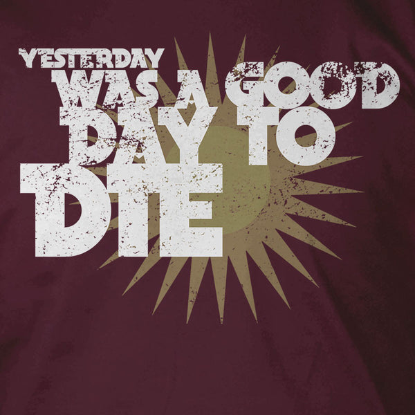 Yesterday Was A Good Day to Die
