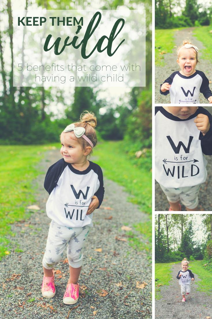 Keep Them Wild: 5 Benefits that Come with Having a Wild Child