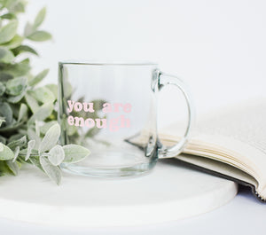 You Are Enough Glass Mug
