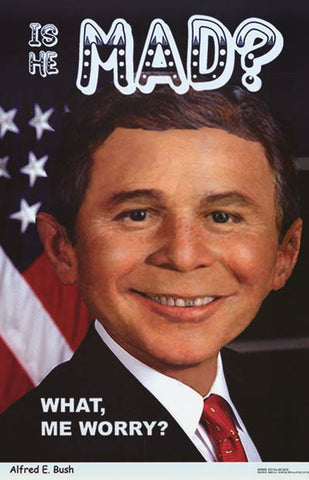 George W Bush Alfred E Newman Worry? 24x36 Poster