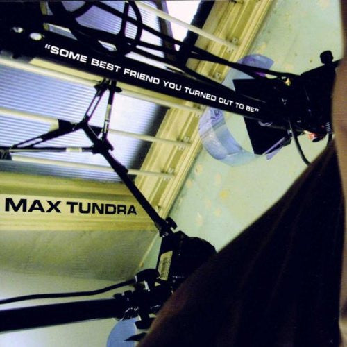 Max Tundra  -  Best Friend You Turned Out to Be Cd