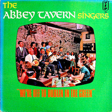 Abbey Tavern Singers ‎– We're Off To Dublin In The Green - 1966 -  Folk, World, & Country (vinyl)