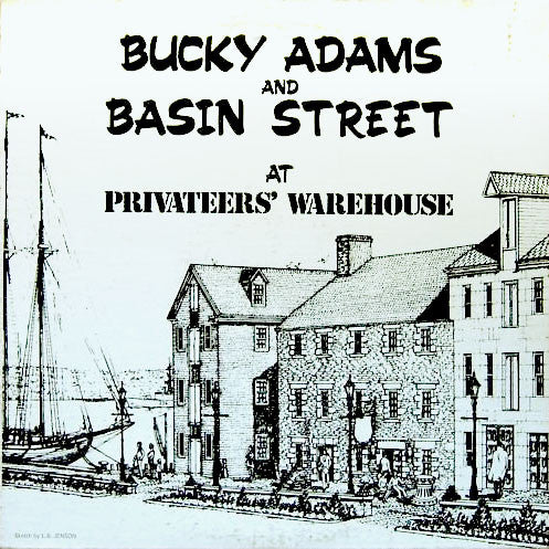 Bucky Adams And Basin Street ‎– Bucky Adams And Basin Street At Privateers' Warehouse - 1976 (Rare Vinyl)