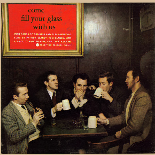 The Clancy Brothers & Tommy Makem ‎– Come Fill Your Glass With Us (Irish Songs Of Drinking And Blackguarding) - 1959- Celtic Folk (rare vinyl)