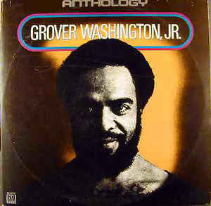 Grover Washington, Jr. ‎– Anthology  - 2 lps - 1981-Soul-Jazz, Jazz-Funk (vinyl)