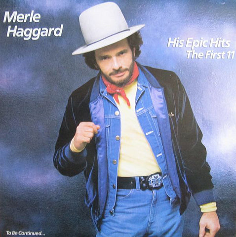 Merle Haggard ‎– His Epic Hits - The First 11 - To Be Continued...1984-Folk, World, & Country Style: Country (vinyl)