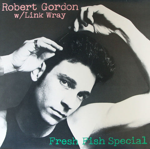 Robert Gordon With Link Wray ‎– Fresh Fish Special - 1978-Rock Style: Rock & Roll, Rockabilly, Doo Wop ( rare vinyl )