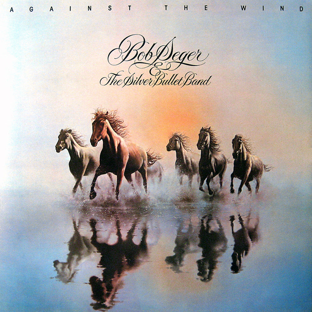 Bob Seger And The Silver Bullet Band- Against The Wind