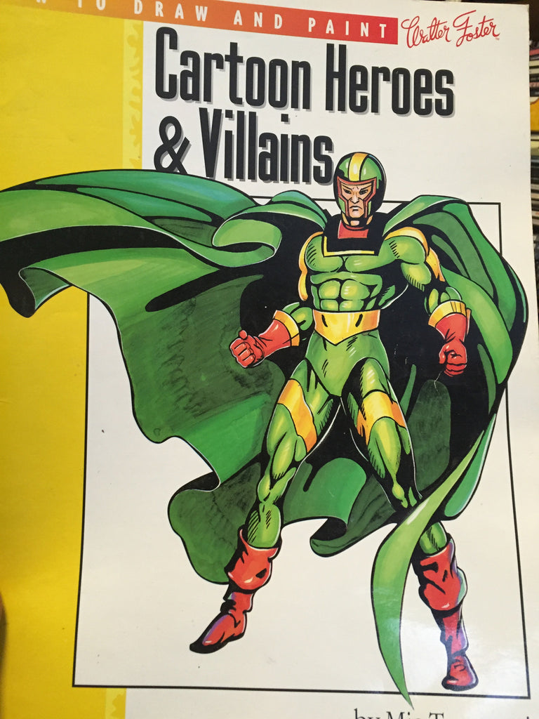 Cartoon Heroes & Villains: How to Draw and Paint (Paperback) by Mia Tavonatti