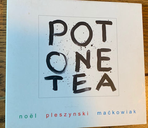 NOEL+PLESZYŃSKI+MAĆKOWIAK: POT ONE TEA  - Music CD