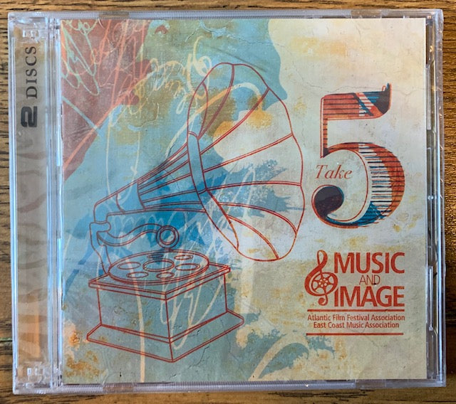Music & Image: Take 5 -  Atlantic Film Festival Association - 2 cd Compilation of Maritime Artists