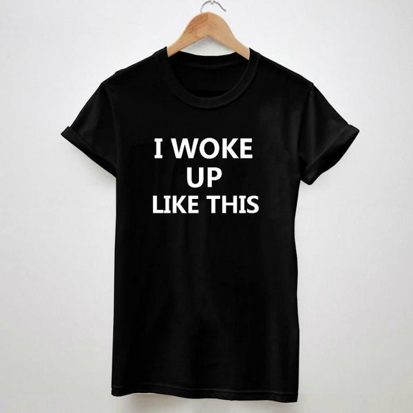 I woke Up Like This Yancey T Shirt