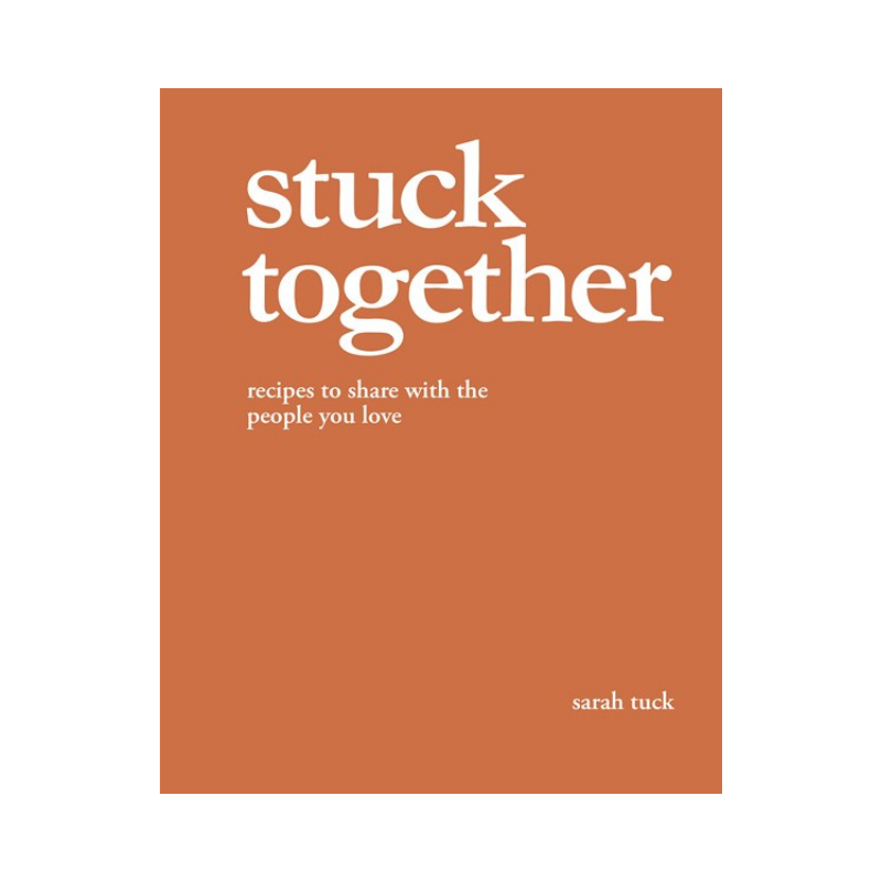 Sarah Tuck | Stuck Together: Recipes to Share | Shut the Front Door