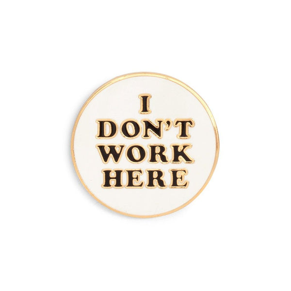 ban.do | I Don't Work Here Pin *PREORDER* | Shut the Front Door