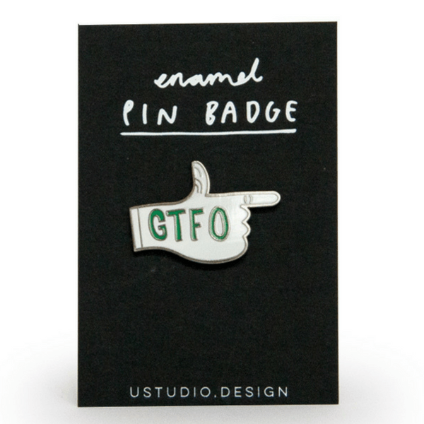 Not specified | Pin Badge GTFO | Shut the Front Door