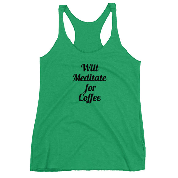 Will Meditate for Coffee Women's Racerback Tank