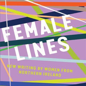 Female Lines: New Writing by Women from Northern Ireland Book Launch