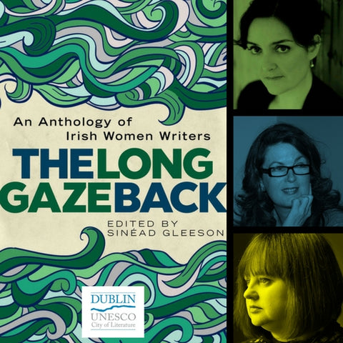 One City One Book 2018 Irish Writers Centre The Long Gaze Back Sinead Gleeson Nuala O'Connor Christine O'Dwyer Hickey June Caldwell