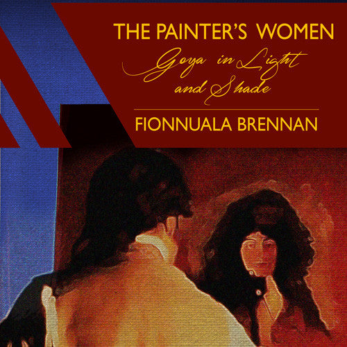 Book Launch: The Painter's Women: Goya in Light and Shade by Fionnula Brennan