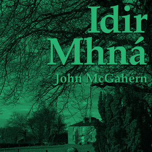 Book Launch: Idir Mhná by John McGahern (Trans. Irene Duffy Lynch)