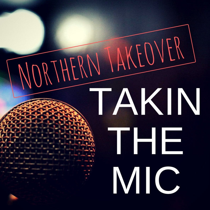Takin the Mic - Northern Takeover