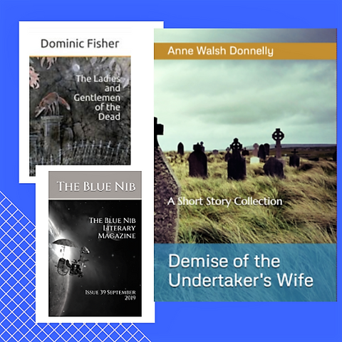 Book Launch: Demise of the Undertaker's Wife; Ladies and Gentlemen of The Dead; Issue 38 of The Blue Nib Literary Magazine.