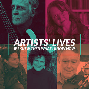 Artists' Lives: If I knew then what I know now…