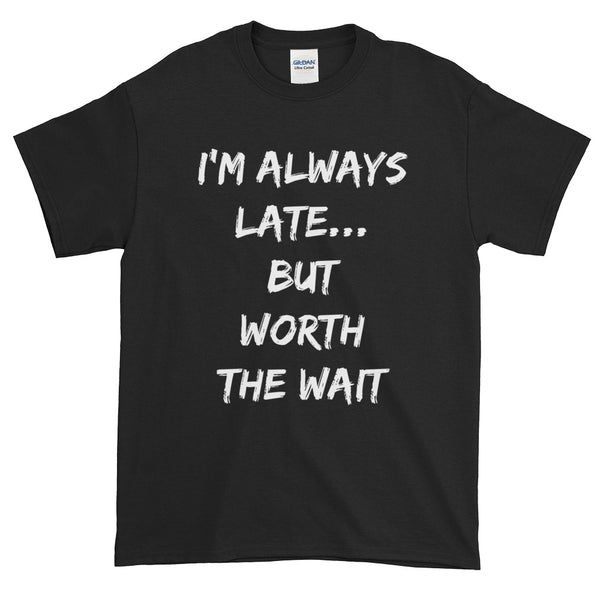 I'm Always Late but Worth the Wait - Short sleeve t-shirt