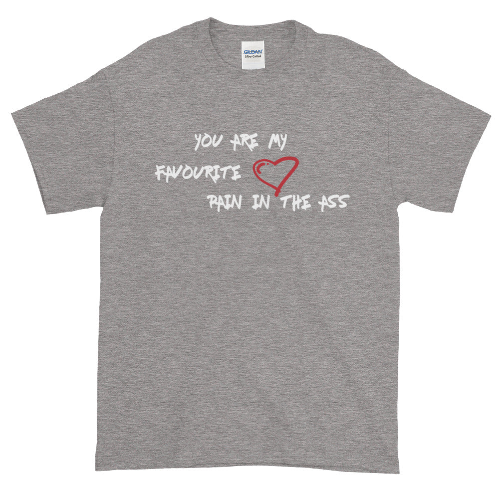 You are my favourite pain in the ass - Short sleeve t-shirt