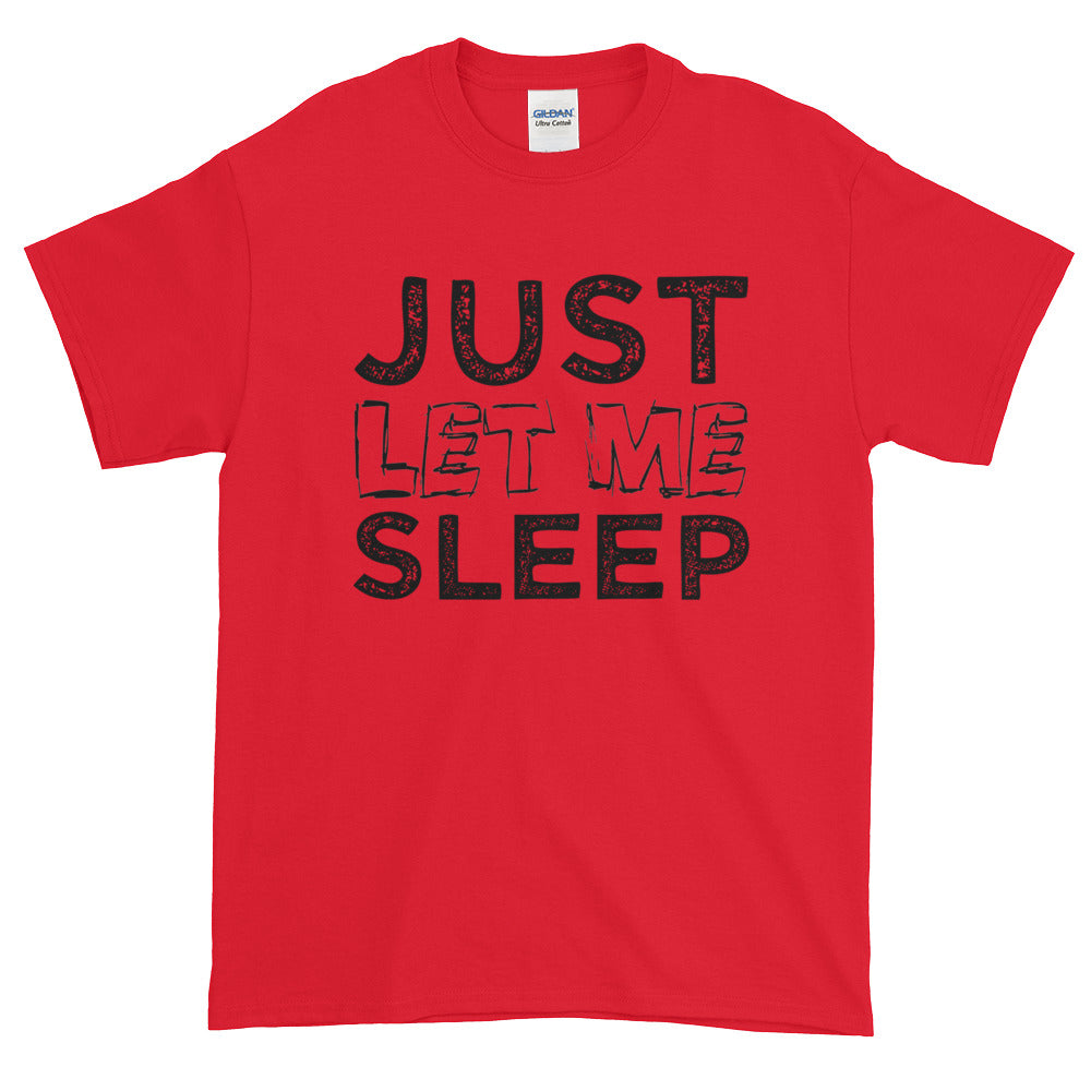 Just Let me Sleep - Short sleeve t-shirt