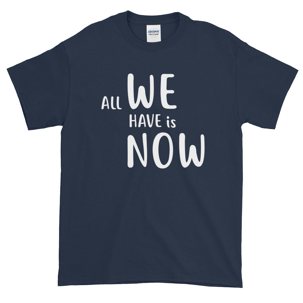 All we have is NOW - Short sleeve t-shirt
