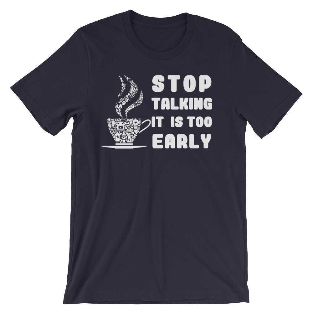 Stop Talking It Is Too Early - Unisex short sleeve t-shirt