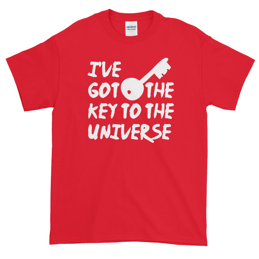 I got the key to the universe - Short sleeve t-shirt