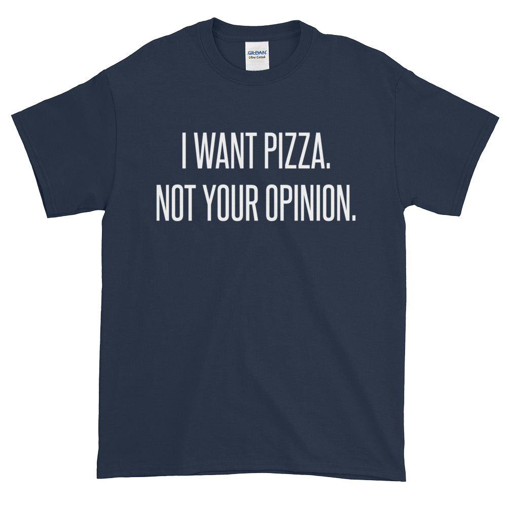 I want Pizza not your Opinion - Short sleeve t-shirt