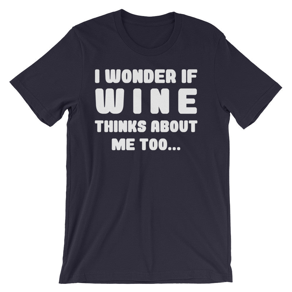 I Wonder If Wine Thinks About Me - Unisex short sleeve t-shirt