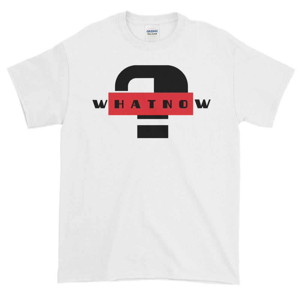 What Now - Short sleeve t-shirt